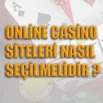 Online casino siteleri nasıl seçilmelidir ?