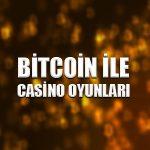 Bitcoin ile casino oyunları