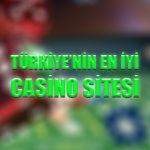 Türkiye'nin en iyi casino sitesi